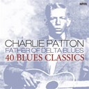 Charley Patton - Father of delta blues (40 blues classics)