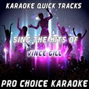 Pro Choice Karaoke - Karaoke quick tracks - sing the hits of vince gill (karaoke version) (originally performed by vince gill)