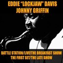 Eddie &quot;Lockjaw&quot; Davis / Johnny Griffin - Battle stations / live! the breakfast show / the first set / the late show