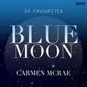 Carmen Mc Rae - Carmen mcrae: blue moon - 50 favourites