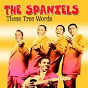 The Spaniels - These tree words