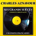 Charles Aznavour - Ses grands succ&egrave;s (versions originales)