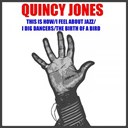 Quincy Jones - This is how i feel about jazz / i dig dancers / the birth of a band