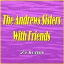 The Andrews Sisters - The andrews sisters with friends (feat. al jolson, bing crosby, carmen miranda, danny kaye, desi amaz, les paul, red foley, the melloman, dick haymes) (25 songs)