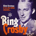 Bing Crosby - White christmas et ses plus belles chansons (remasteris&eacute;)