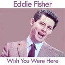 Edddie Fisher / Eddie Fisher - Wish you were here
