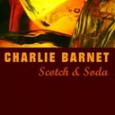 Charlie Barnet - Scotch and soda