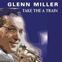 Glenn Miller - Take the a train