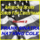 Frank Sinatra / Nat King Cole - American stars sings for christmas, vol. 2