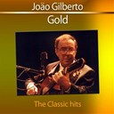 João Gilberto - Joao gilberto - gold: the classics
