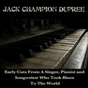 Champion Jack Dupree - Jack champion dupree: early cuts from a singer, pianist and songwiter who took blues to the world