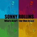 Sonny Rollins - What's new? / our man in jazz