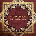 Nass El Ghiwan - Fine ghadi biya khouya