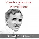 Charles Aznavour - Charles aznavour &amp; pierre roche: quand elle chante