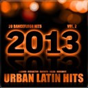 Angeles De La Bachata / Chacal, Yakarta / Crossfire / Dj Carlito / Don Latino / El Medico / Evy-I / Grupo Extra / Kola Loka / Lkm / Los 4 / Los Jefes / Maikel El Padrino / Senor Bachata / V.i.p. / Yoanis Star - Urban latin hits 2013, vol. 2 (kuduro, salsa, bachata, merengue, reggaeton, mambo, cubaton, dembow, bolero, cumbia, latino, urbano, danza)
