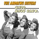 The Andrews Sisters - Shoo, shoo baby.
