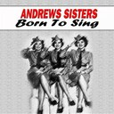 The Andrews Sisters - Born to sing