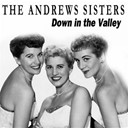 The Andrews Sisters - Down in the valley