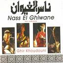 Nass El Ghiwan - Ghir khoudouni (feat. laarbi batma)