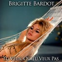 Brigitte Bardot - Tu veux ou tu veux pas