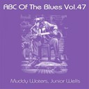 Junior Wells / Muddy Waters - Abc of the blues, vol. 47