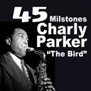 Charlie Parker - 45 milstones from charly parker the bird (milstones from charlie parker)