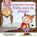 Cl&eacute;mentine Et Ses Amies / Thierry Fervant - Pr&ecirc;te-moi ta plume (Comptines et chansons &eacute;crites par Bernard Clavel et mises en musique par Thierry Fervant, Inclus 7 accompagnements musicaux pour les chanter soi-m&ecirc;me)