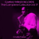 Charlie Parker - Charlie parker records: the complete collection, vol. 17