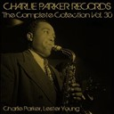 Charlie Parker / Lester Young - Charlie parker records: the complete collection, vol. 30