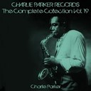 Charlie Parker - Charlie parker records: the complete collection, vol. 19