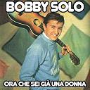 Bobby Solo - Ora che sei già una donna