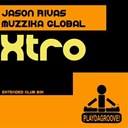 Jason Rivas / Muzzika Global - Xtro (extended club mix)