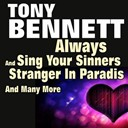 Tony Bennett - Always and sing your sinners and stranger in paradise and many more (original artist original songs)
