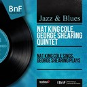 George Shearing / Nat King Cole - Nat king cole sings, george shearing plays (stereo version)