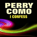 Perry Como - I confess (original artist original songs)