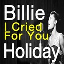 Billie Holiday - I cried for you (original artist original songs)
