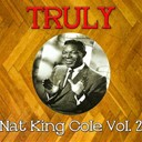 Nat King Cole - Truly nat king cole, vol. 2