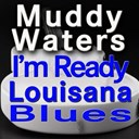 Muddy Waters - I'm ready / louisana blues (original artists original songs)