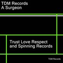 A Surgeon - Trust love respect and spinning records