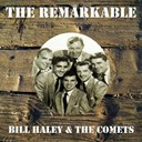 Bill Haley - The remarkable bill haley the comets