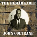 John Coltrane - The remarkable john coltrane