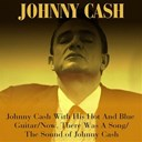 Johnny Cash - Johnny cash with his hot and blue guitar / now, there was a song / the sound of johnny cash