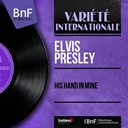 "Elvis Presley ""The King"" - His hand in mine (mono version)"