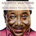 Muddy Waters - Muddy waters: the lost tapes