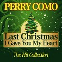 Perry Como - Last christmas i gave you my heart (the hit collection)