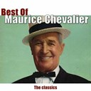 Maurice Chevalier - Best of maurice chevalier (the classics)