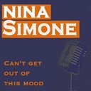 Nina Simone - Can't get out of this mood (original artist original songs)