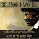 Coleman Hawkins - Coleman hawkins: hawkins! eldridge! hodges! alive!/alive! at the village gate