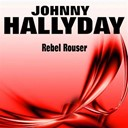 Johnny Hallyday - Rebel rouser