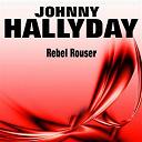 Johnny Hallyday - Rebel rouser